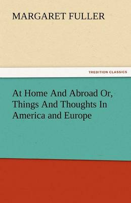 At Home and Abroad Or, Things and Thoughts in America and Europe (Paperback)