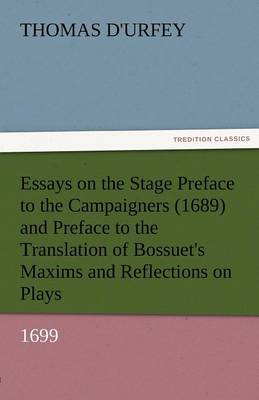 Essays on the Stage Preface to the Campaigners (1689) and Preface to the Translation of Bossuet's Maxims and Reflections on Plays (1699) (Paperback)