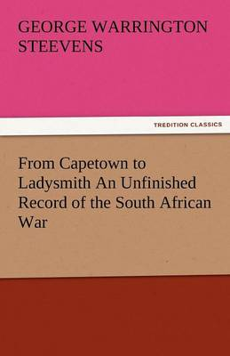 From Capetown to Ladysmith an Unfinished Record of the South African War (Paperback)
