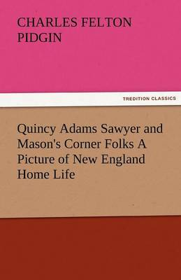 Quincy Adams Sawyer and Mason's Corner Folks a Picture of New England Home Life (Paperback)