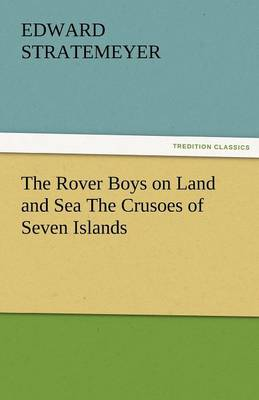 The Rover Boys on Land and Sea the Crusoes of Seven Islands (Paperback)
