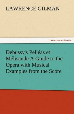 Debussy's Pelleas Et Melisande a Guide to the Opera with Musical Examples from the Score (Paperback)