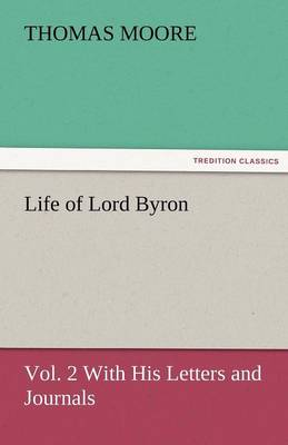 Life of Lord Byron, Vol. 2 with His Letters and Journals (Paperback)