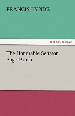 The Honorable Senator Sage-Brush (Paperback)