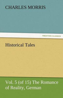 Historical Tales, Vol 5 (of 15) the Romance of Reality, German (Paperback)