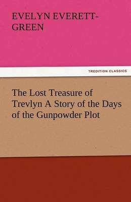 The Lost Treasure of Trevlyn a Story of the Days of the Gunpowder Plot (Paperback)