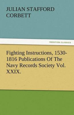Fighting Instructions, 1530-1816 Publications of the Navy Records Society Vol. XXIX. (Paperback)