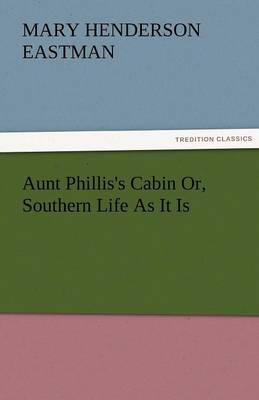 Aunt Phillis's Cabin Or, Southern Life as It Is (Paperback)