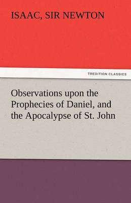 Observations Upon the Prophecies of Daniel, and the Apocalypse of St. John (Paperback)