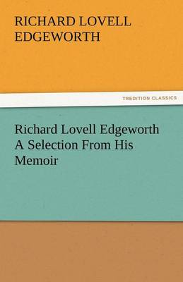 Richard Lovell Edgeworth a Selection from His Memoir (Paperback)