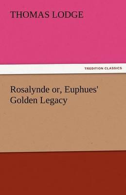 Rosalynde Or, Euphues' Golden Legacy (Paperback)