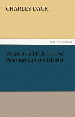 Weather and Folk Lore of Peterborough and District (Paperback)