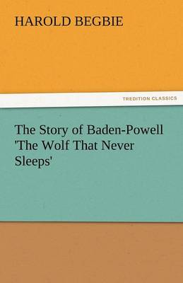 The Story of Baden-Powell 'The Wolf That Never Sleeps' (Paperback)