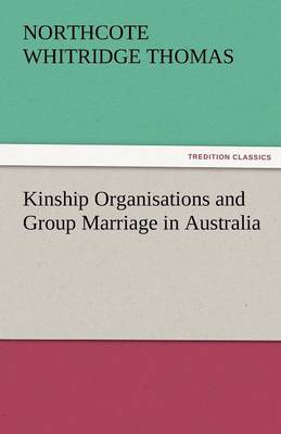 Kinship Organisations and Group Marriage in Australia (Paperback)