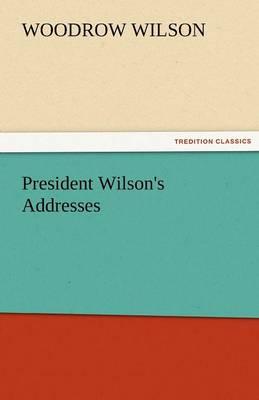 President Wilson's Addresses (Paperback)
