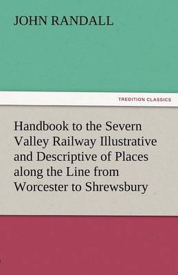 Handbook to the Severn Valley Railway Illustrative and Descriptive of Places Along the Line from Worcester to Shrewsbury (Paperback)