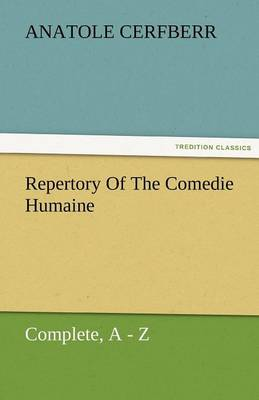 Repertory of the Comedie Humaine, Complete, a - Z (Paperback)