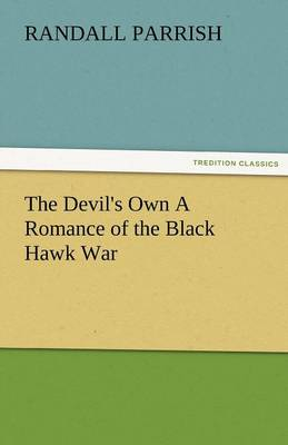The Devil's Own a Romance of the Black Hawk War (Paperback)