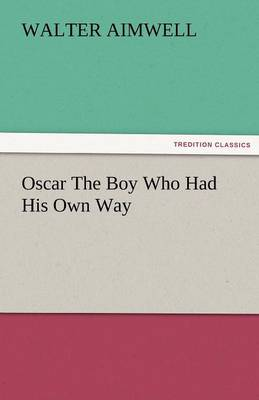 Oscar the Boy Who Had His Own Way (Paperback)