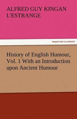 History of English Humour, Vol. 1 with an Introduction Upon Ancient Humour (Paperback)