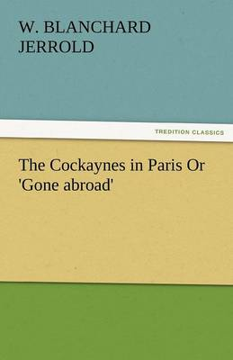 The Cockaynes in Paris or 'Gone Abroad' (Paperback)