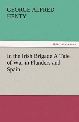 In the Irish Brigade a Tale of War in Flanders and Spain (Paperback)