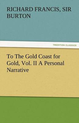 To the Gold Coast for Gold, Vol. II a Personal Narrative (Paperback)