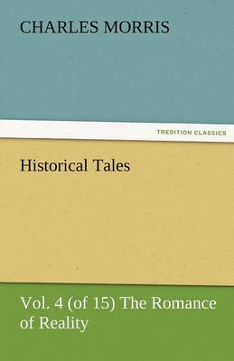 Historical Tales, Vol. 4 (of 15) the Romance of Reality (Paperback)