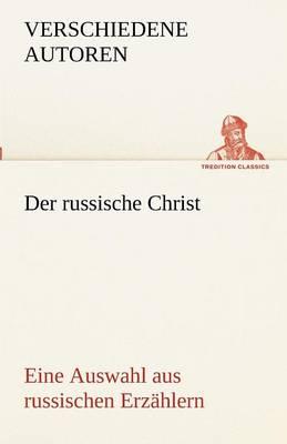 Der Russische Christ. Eine Auswahl Aus Russischen Erzahlern (Paperback)
