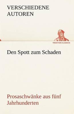 Den Spott Zum Schaden. Prosaschwanke Aus Funf Jahrhunderten (Paperback)