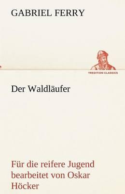 Der Waldlaufer - Fur Die Reifere Jugend Bearbeitet (Paperback)