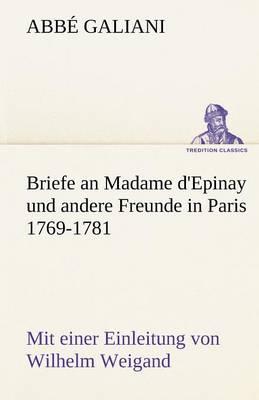 Briefe an Madame D'Epinay Und Andere Freunde in Paris 1769-1781 (Paperback)