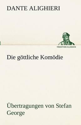 Die Gottliche Komodie - Ubertragungen Von Stefan George (Paperback)