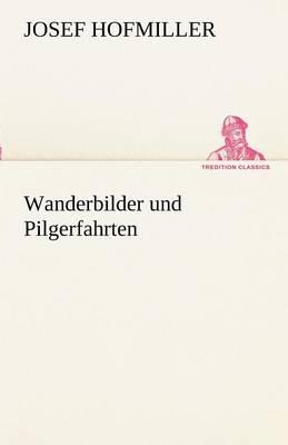 Wanderbilder Und Pilgerfahrten (Paperback)