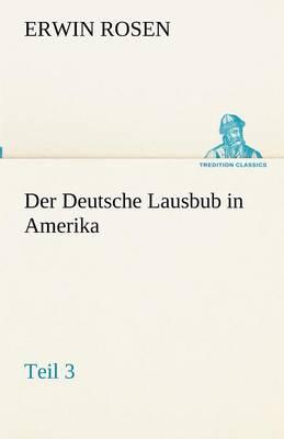 Der Deutsche Lausbub in Amerika - Teil 3 (Paperback)