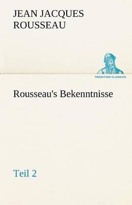 Rousseau's Bekenntnisse, Teil 2 (Paperback)