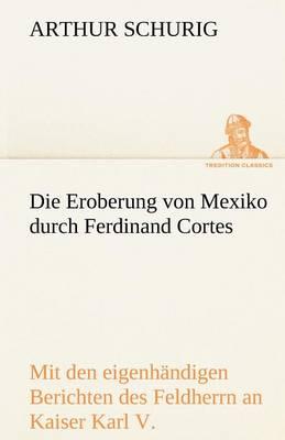 Die Eroberung Von Mexiko Durch Ferdinand Cortes (Paperback)