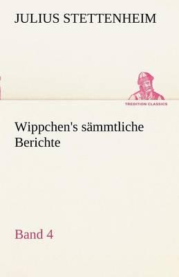 Wippchen's S Mmtliche Berichte, Band 4 (Paperback)