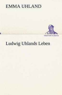 Ludwig Uhlands Leben (Paperback)