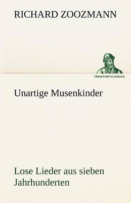 Unartige Musenkinder. Lose Lieder Aus Sieben Jahrhunderten (Paperback)