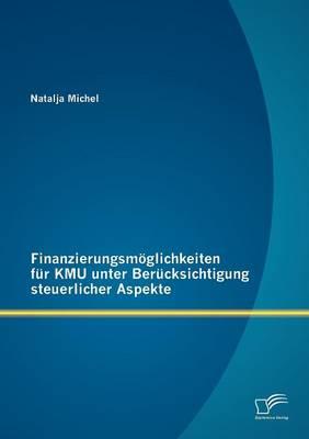 Finanzierungsm Glichkeiten Fur Kmu Unter Ber Cksichtigung Steuerlicher Aspekte (Paperback)