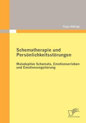 Schematherapie Und Personlichkeitsstorungen: Maladaptive Schemata, Emotionserleben Und Emotionsregulierung (Paperback)