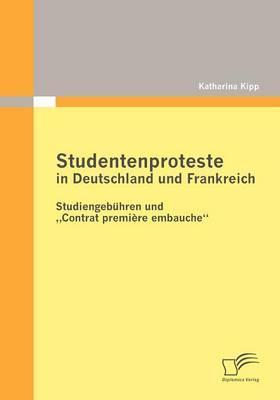 """Studentenproteste in Deutschland Und Frankreich: Studiengeb Hren Und Contrat Premi Re Embauche"""" (Paperback)"""