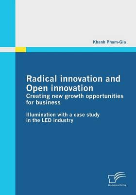 Radical Innovation and Open Innovation: Creating New Growth Opportunities for Business (Paperback)