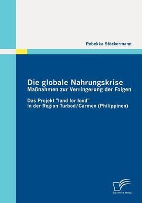 Die Globale Nahrungskrise: Massnahmen Zur Verringerung Der Folgen (Paperback)