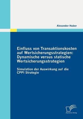Einfluss Von Transaktionskosten Auf Wertsicherungsstrategien: Dynamische Versus Statische Wertsicherungsstrategien (Paperback)
