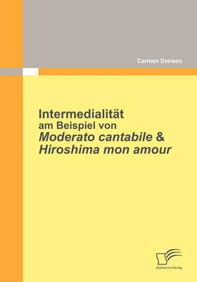 Intermedialit T Am Beispiel Von Moderato Cantabile & Hiroshima Mon Amour (Paperback)