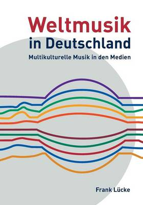 Weltmusik in Deutschland: Multikulturelle Musik in Den Medien (Paperback)