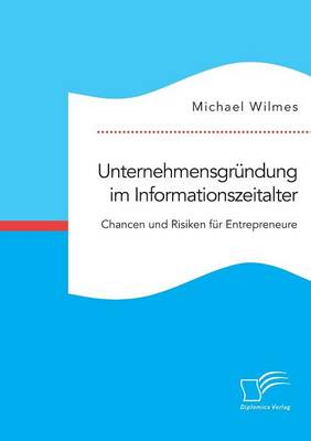 Unternehmensgrundung Im Informationszeitalter. Chancen Und Risiken Fur Entrepreneure (Paperback)