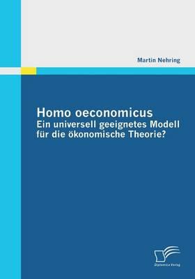 Homo Oeconomicus - Ein Universell Geeignetes Modell Fur Die Okonomische Theorie? (Paperback)